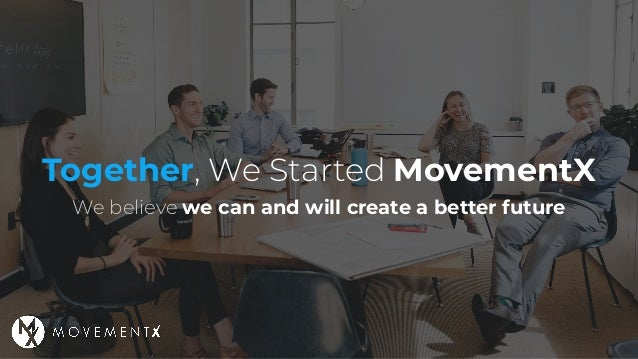 Together, We Started MovementX We believe we can and will create a better future