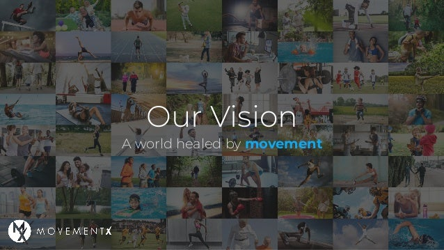 Our Vision A world healed by movement