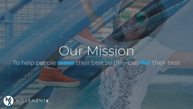 Our Mission To help people move their best so they can live their best