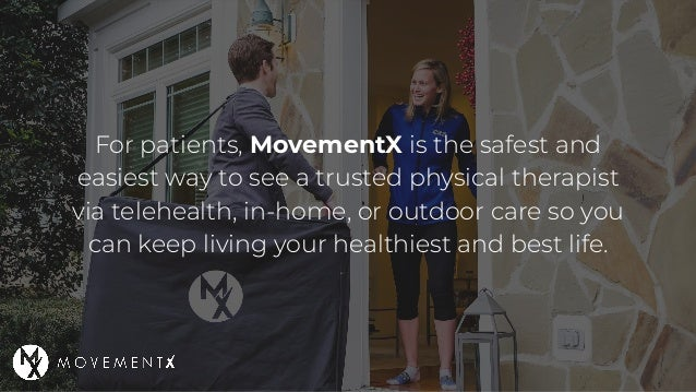 For patients, MovementX is the safest and easiest way to see a trusted physical therapist via telehealth, in-home, or outd...
