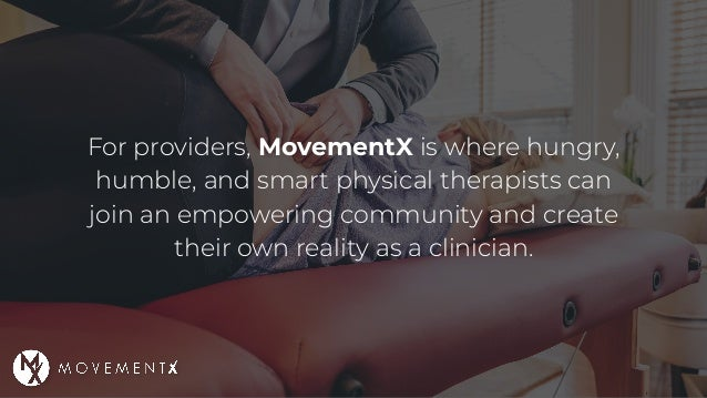 For providers, MovementX is where hungry, humble, and smart physical therapists can join an empowering community and creat...