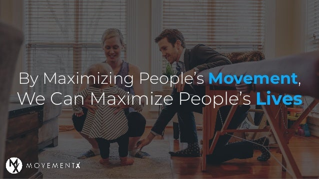 By Maximizing People's Movement, We Can Maximize People's Lives