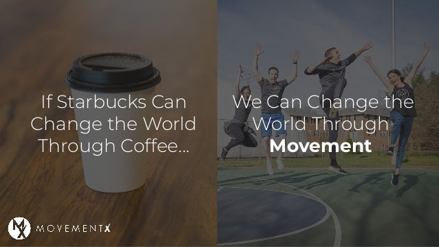 If Starbucks Can Change the World Through Coffee... We Can Change the World Through Movement