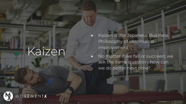 ● Kaizen is the Japanese Business Philosophy of continuous improvement ● No matter if we fail or succeed, we ask the same ...
