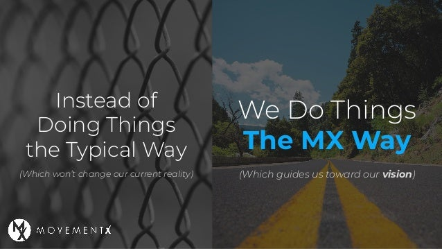 Instead of Doing Things the Typical Way We Do Things The MX Way (Which won't change our current reality) (Which guides us ...