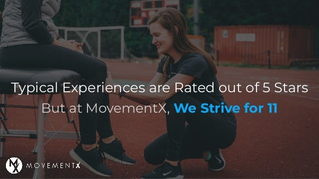 Typical Experiences are Rated out of 5 Stars But at MovementX, We Strive for 11