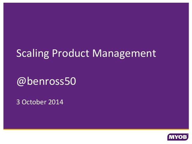 Scaling Product Management  @benross50  3 October 2014