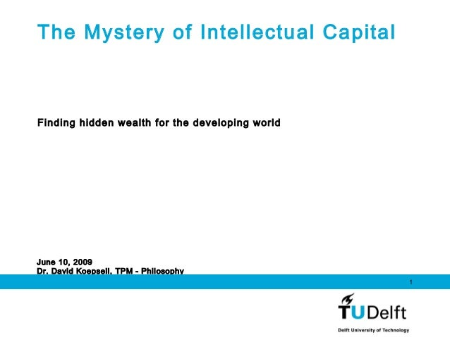 June 10, 2009 Dr. David Koepsell, TPM - Philosophy 1 The Mystery of Intellectual Capital Finding hidden wealth for the dev...