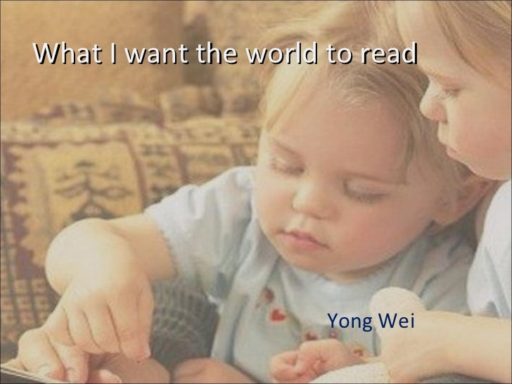 What I want the world to read Yong Wei