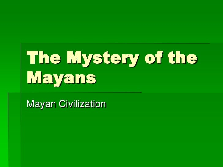 The Mystery of the Mayans<br />Mayan Civilization<br />
