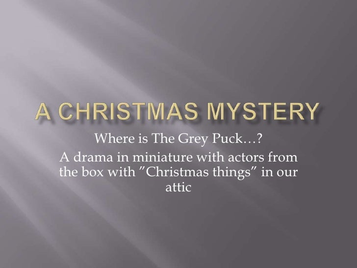 """A christmas mystery<br />Whereis The Grey Puck…?<br />A drama in miniature with actors from the box with """"Christmas things..."""