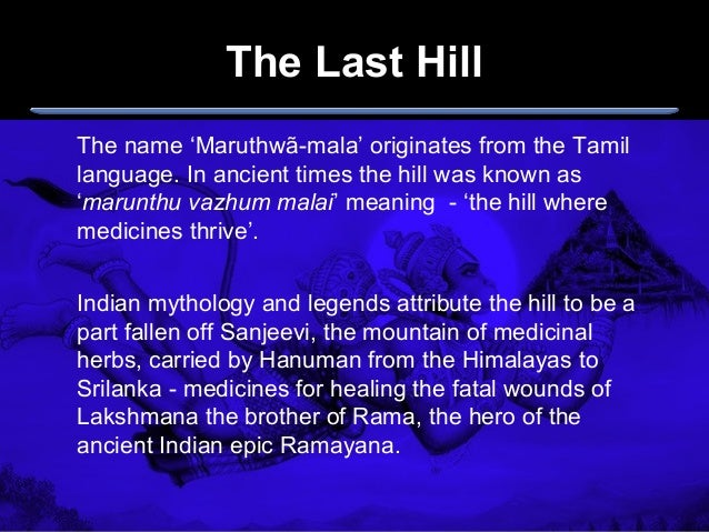 The name 'Maruthwã-mala' originates from the Tamil language. In ancient times the hill was known as 'marunthu vazhum malai...