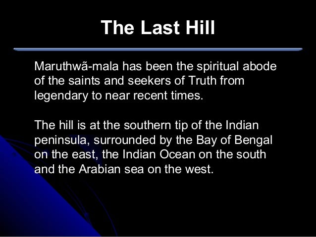 Maruthwã-mala has been the spiritual abode of the saints and seekers of Truth from legendary to near recent times. The hil...
