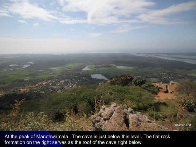 At the peak of Maruthwãmala. The cave is just below this level. The flat rock formation on the right serves as the roof of...