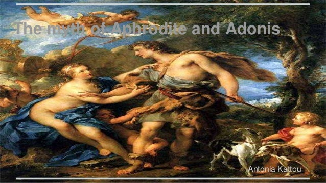 The myth of Aphrodite and Adonis Antonia Kattou