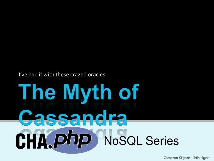 The Myth of Cassandra<br />I've had it with these crazed oracles<br />NoSQL Series<br />Cameron Kilgore | @thrillgore<br />