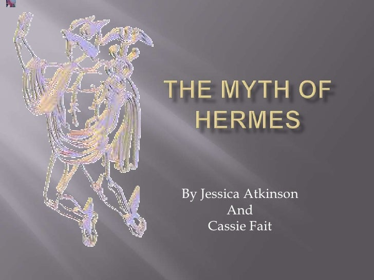The Myth of Hermes<br />By Jessica Atkinson<br />And<br />Cassie Fait<br />