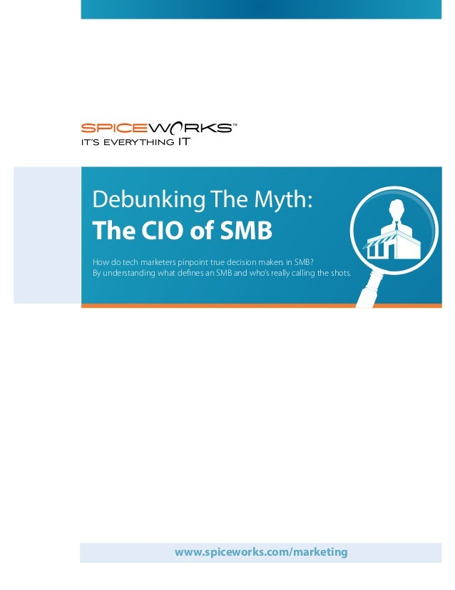 Debunking The Myth:The CIO of SMBHow do tech marketers pinpoint true decision makers in SMB?By understanding what defines ...