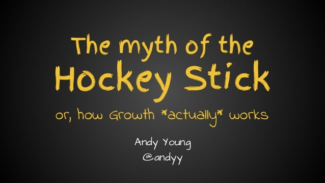 Andy Young // @andyy // andyyoung.co The myth of the Hockey Stick or, how Growth *actually* works Andy Young @andyy
