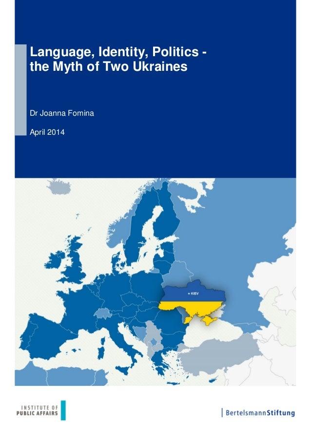 Language, Identity, Politics - the Myth of Two Ukraines Dr Joanna Fomina April 2014