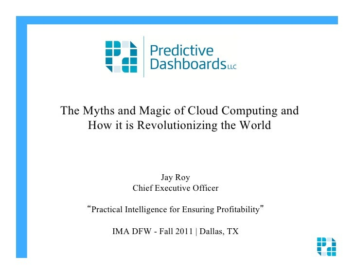 The Myths and Magic of Cloud Computing and     How it is Revolutionizing the World                         Jay Roy        ...