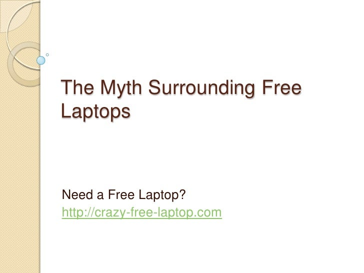The Myth Surrounding Free Laptops<br />Need a Free Laptop? <br />http://crazy-free-laptop.com <br />
