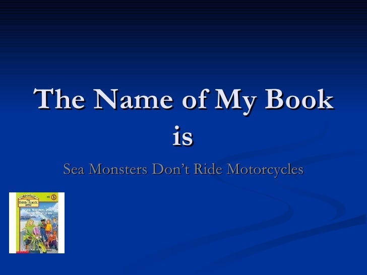 The Name of My Book is Sea Monsters Don't Ride Motorcycles