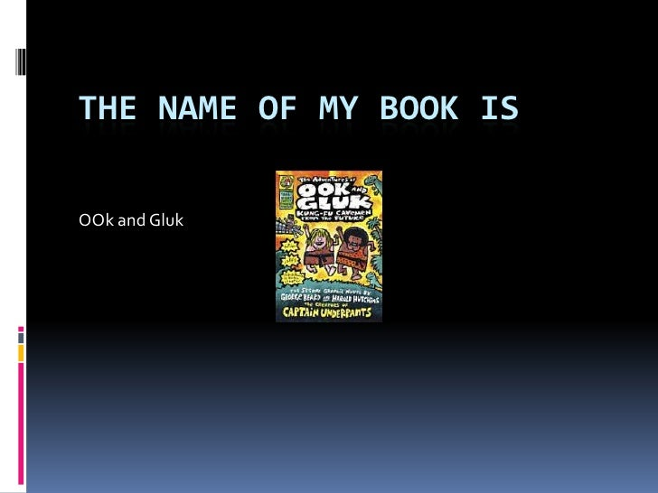 The Name of My Book is<br />OOk and Gluk<br />