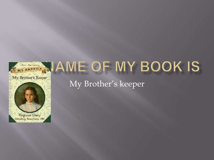 The Name of My Book is<br />My Brother's keeper<br />