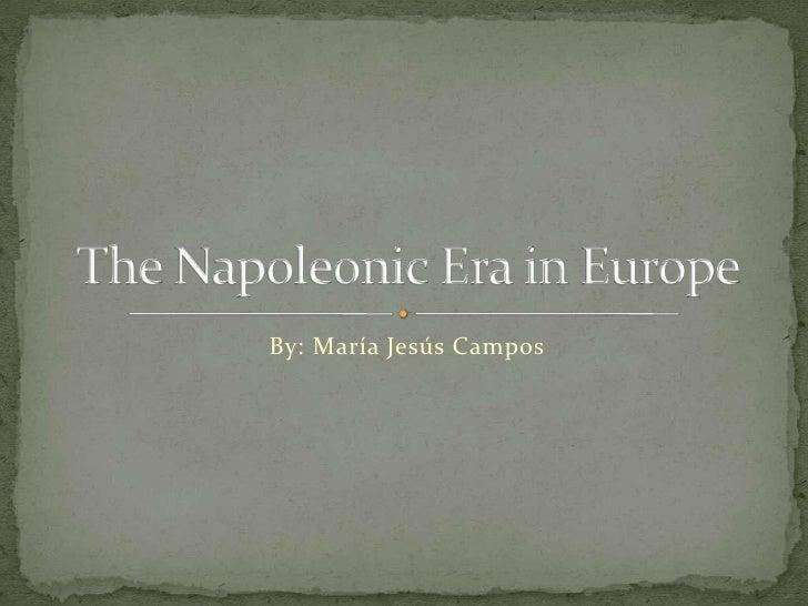 By: María Jesús Campos<br />TheNapoleonic Era in Europe<br />