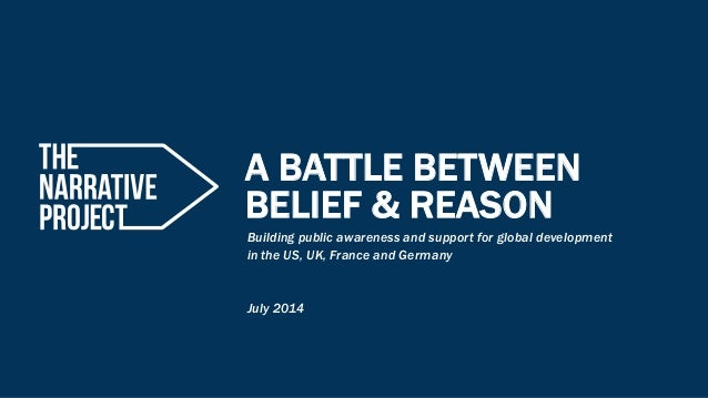 A BATTLE BETWEEN  BELIEF & REASON  Building public awareness and support for global development  in the US, UK, France and...