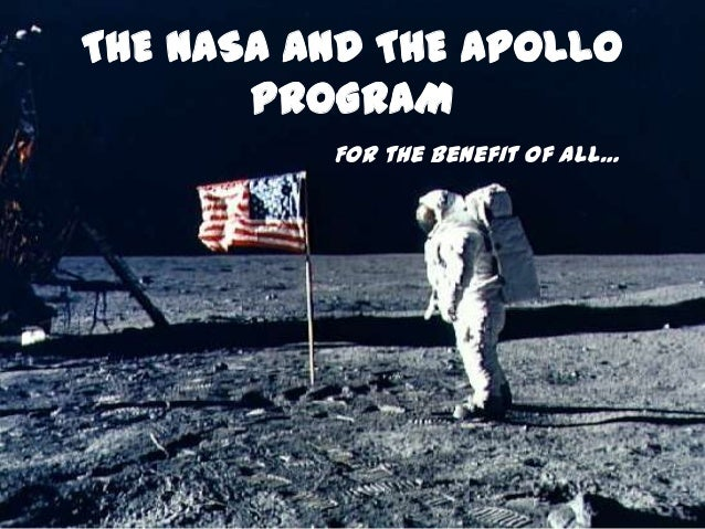 THE NASA AND THE APOLLO PROGRAM For the benefit of all…