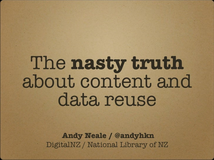 The  nasty truth  about content and data reuse Andy Neale / @andyhkn DigitalNZ / National Library of NZ