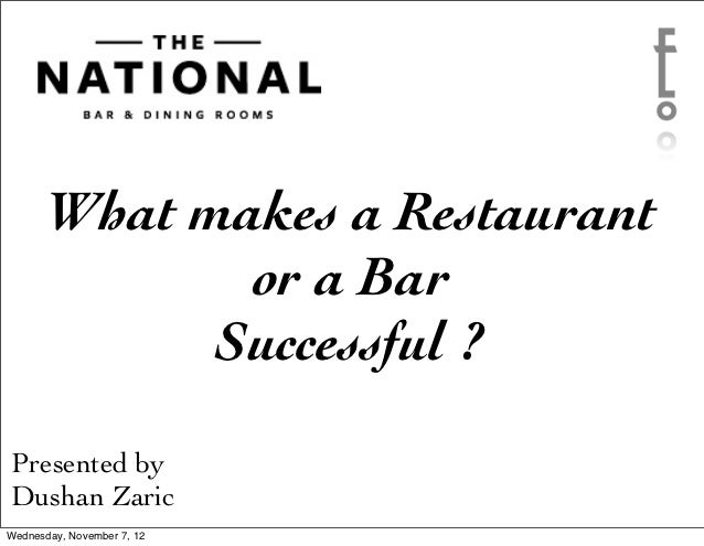What makes a Restaurant              or a Bar             Successful ?Presented byDushan ZaricWednesday, November 7, 12
