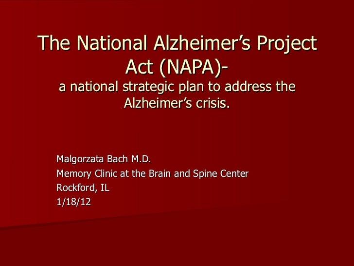 The National Alzheimer 's Project Act (NAPA)- a national strategic plan to address the Alzheimer's crisis. Malgorzata Bach...