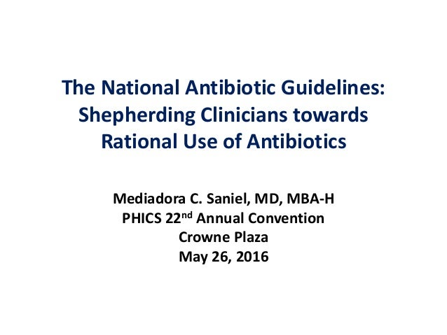 The National Antibiotic Guidelines: Shepherding Clinicians towards Rational Use of Antibiotics Mediadora C. Saniel, MD, MB...