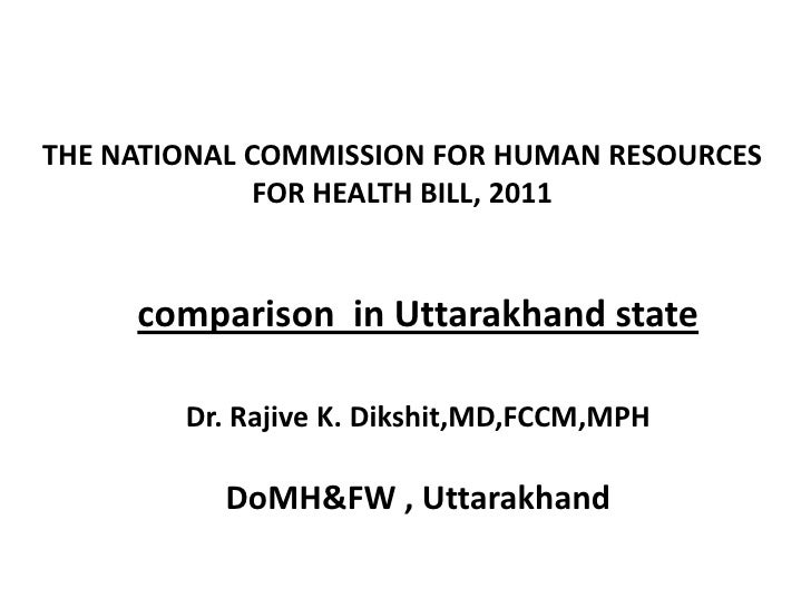 THE NATIONAL COMMISSION FOR HUMAN RESOURCES              FOR HEALTH BILL, 2011     comparison in Uttarakhand state        ...