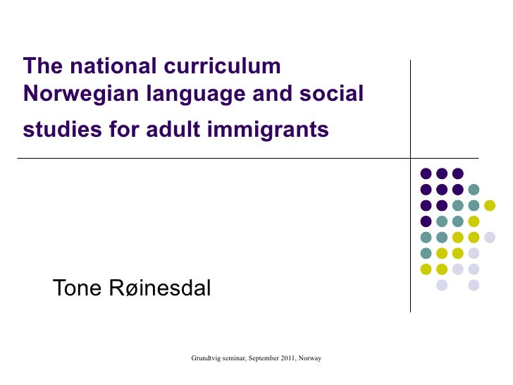 The national curriculum Norwegian language and social studies for adult immigrants   Tone Røinesdal