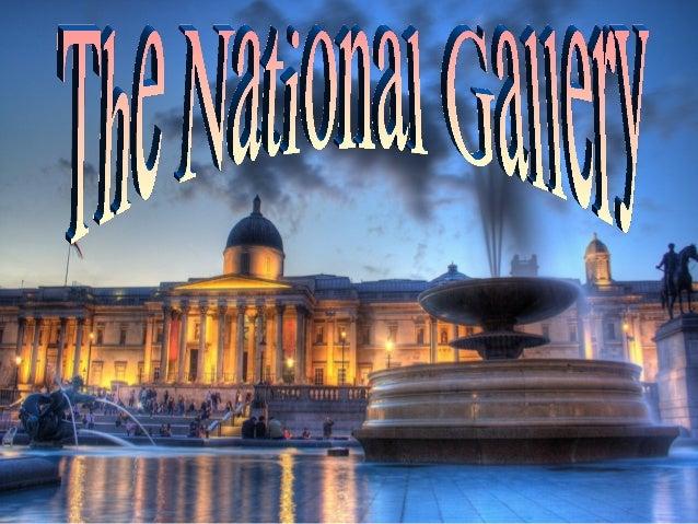 TheNational Galleryis anart museumonTrafalgar Square inLondon The National Gallery displays over 2000 Western Europe...