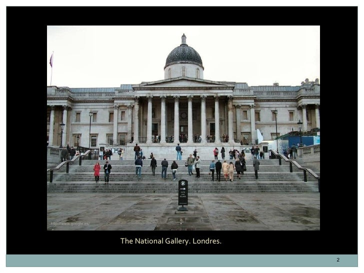 http://www.google.es/                        The National Gallery. Londres.                                               ...
