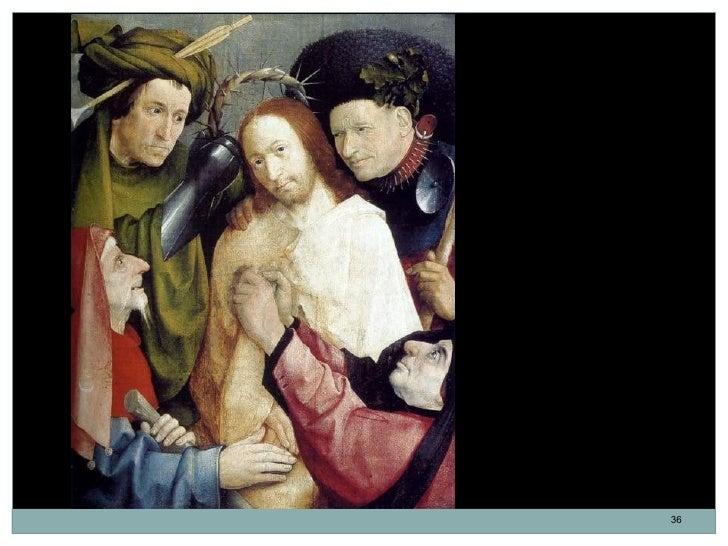 La Coronación de Espinas o LosImproperios.El Bosco. Óleo sobre tabla.75 x 39 cm. Hacia 1485.                            36