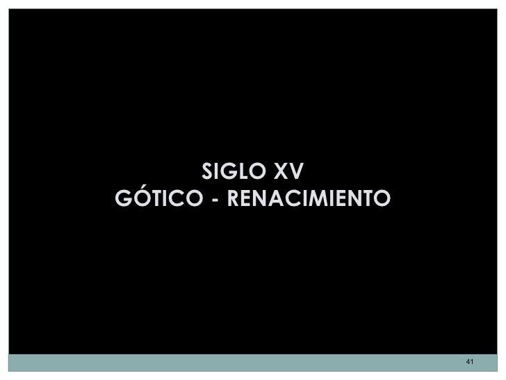 SIGLO XVGÓTICO - RENACIMIENTO                        41