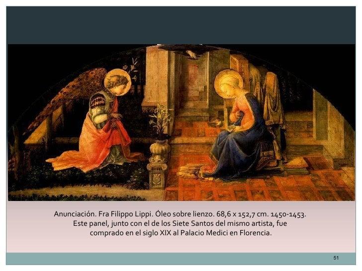 Anunciación. Fra Filippo Lippi. Óleo sobre lienzo. 68,6 x 152,7 cm. 1450-1453.    Este panel, junto con el de los Siete Sa...