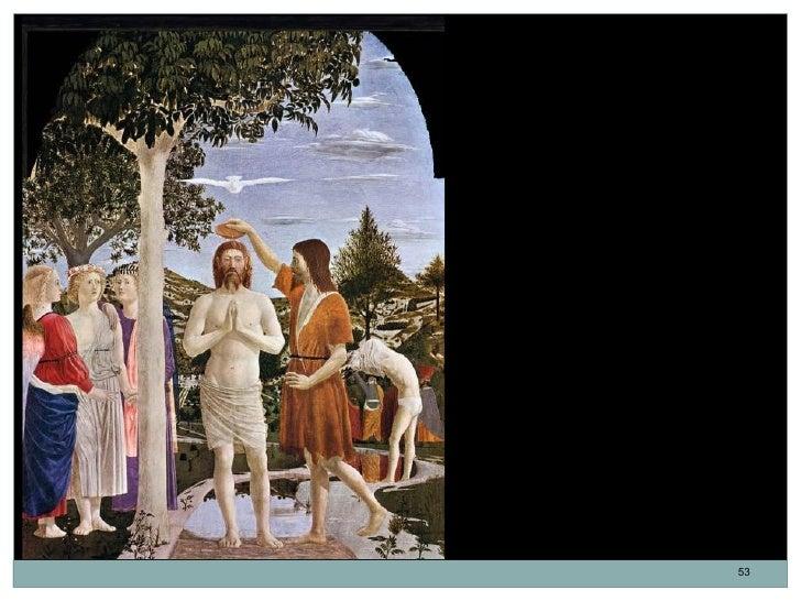 El Bautismo de Cristo.Piero della Francesca.Temple sobre tabla.167 x 116 cm. Hacia 1450.                            53