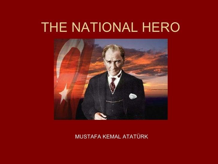 THE NATIONAL HERO MUSTAFA KEMAL ATATÜRK