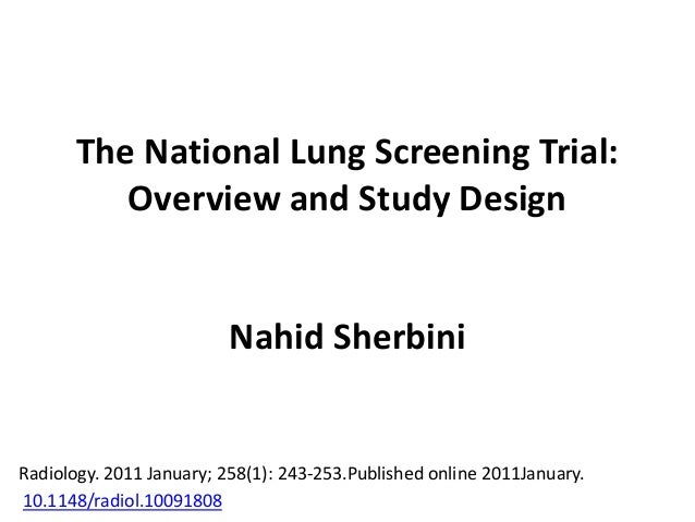 The National Lung Screening Trial: Overview and Study Design Nahid Sherbini Radiology. 2011 January; 258(1): 243-253.Publi...