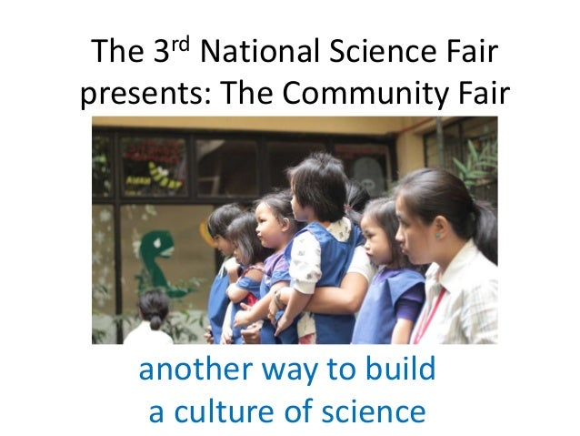 rd 3  The National Science Fair presents: The Community Fair  another way to build a culture of science