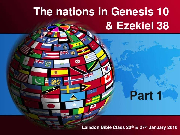 The nations in Genesis 10<br />& Ezekiel 38<br />Part 1<br />Laindon Bible Class 20th & 27th January 2010<br />