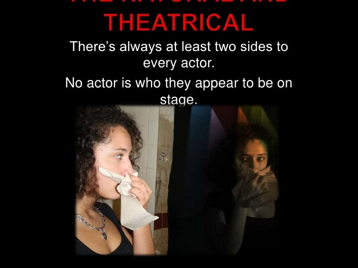 The Natural and Theatrical<br />There's always at least two sides to every actor. <br />No actor is who they appear to be ...