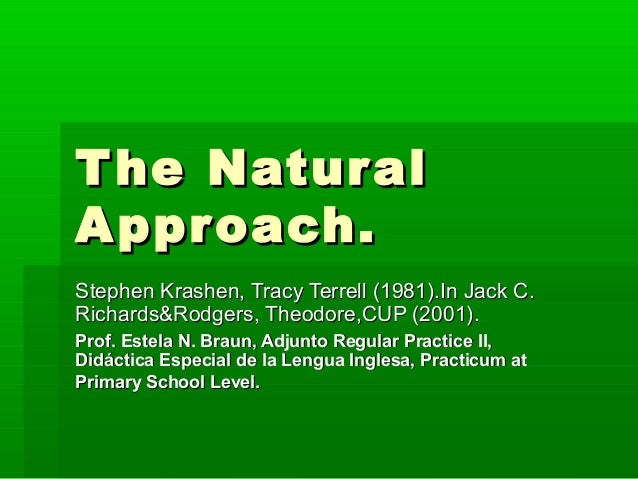 The NaturalThe Natural Approach.Approach. Stephen Krashen, Tracy Terrell (1981).In Jack C.Stephen Krashen, Tracy Terrell (...